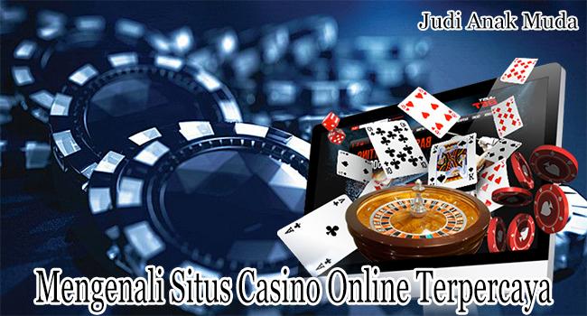 Mengenali Situs Casino Online Terpercaya dengan Mudah
