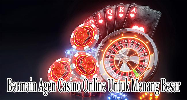 Bermain Agen Casino Online Untuk Menang Besar