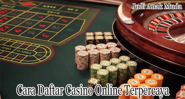 Cara Daftar Casino Online Terpercaya yang Ada di Indonesia