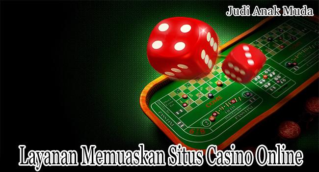 Layanan Memuaskan Situs Casino Online yang Bisa Dinikmati Member