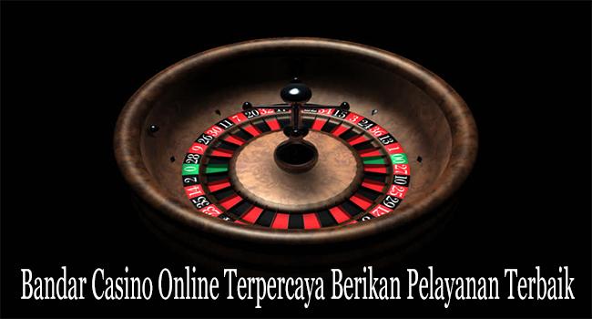 Bandar Casino Online Terpercaya Berikan Pelayanan Terbaik