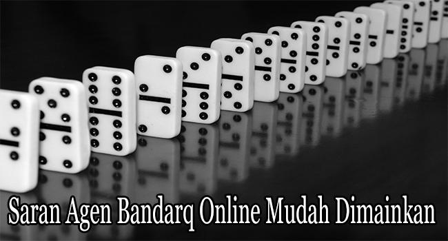 Saran Agen Bandarq Online Mudah Dimainkan Pemula