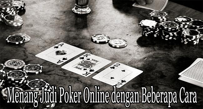 Menang Judi Poker Online dengan Beberapa Cara Terbaik
